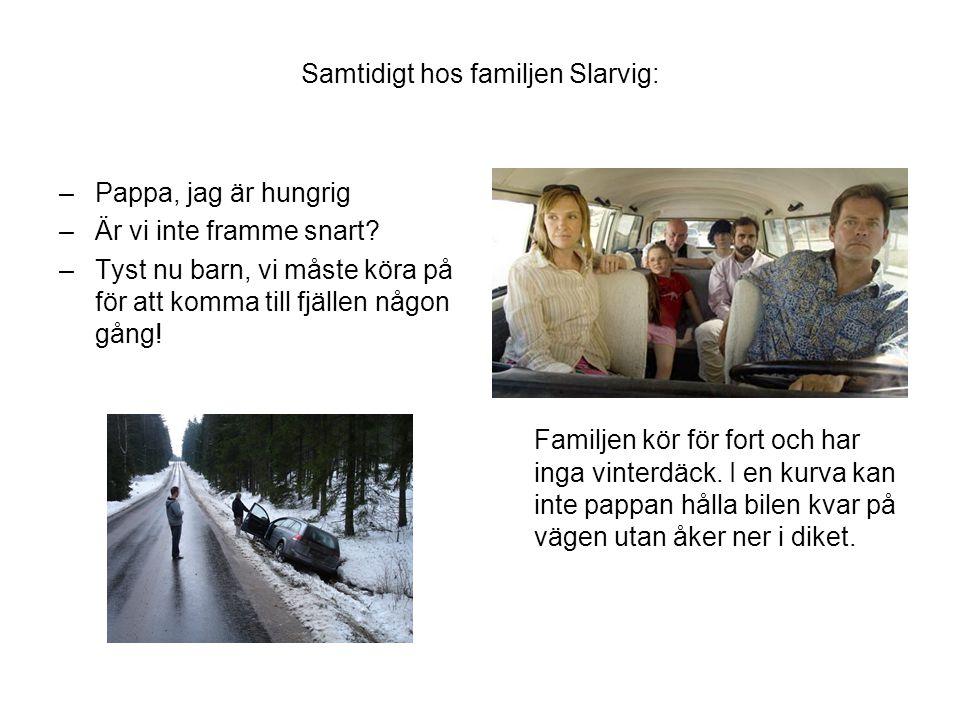 Samtidigt hos familjen Slarvig: –Pappa, jag är hungrig –Är vi inte framme snart.