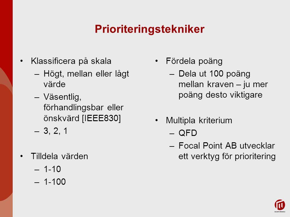 Prioriteringstekniker Klassificera på skala –Högt, mellan eller lågt värde –Väsentlig, förhandlingsbar eller önskvärd [IEEE830] –3, 2, 1 Tilldela värden –1-10 –1-100 Fördela poäng –Dela ut 100 poäng mellan kraven – ju mer poäng desto viktigare Multipla kriterium –QFD –Focal Point AB utvecklar ett verktyg för prioritering