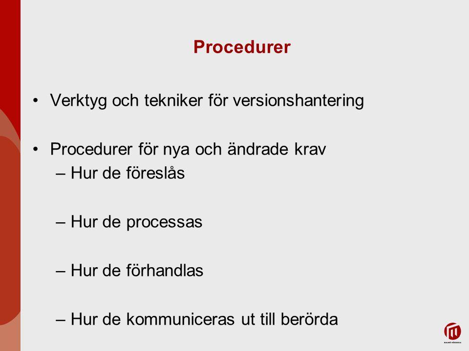 Procedurer Verktyg och tekniker för versionshantering Procedurer för nya och ändrade krav –Hur de föreslås –Hur de processas –Hur de förhandlas –Hur d