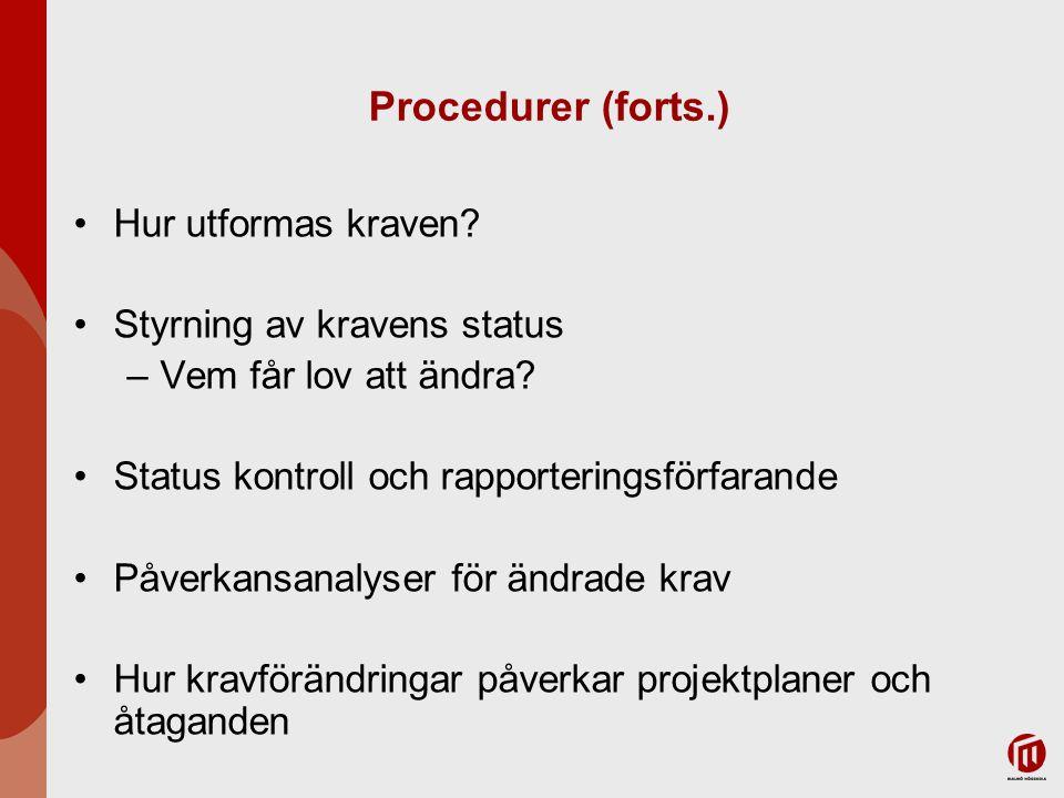 Procedurer (forts.) Hur utformas kraven? Styrning av kravens status –Vem får lov att ändra? Status kontroll och rapporteringsförfarande Påverkansanaly