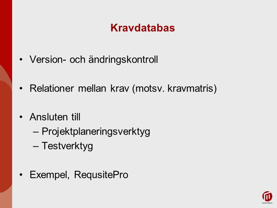 Kravdatabas Version- och ändringskontroll Relationer mellan krav (motsv. kravmatris) Ansluten till –Projektplaneringsverktyg –Testverktyg Exempel, Req