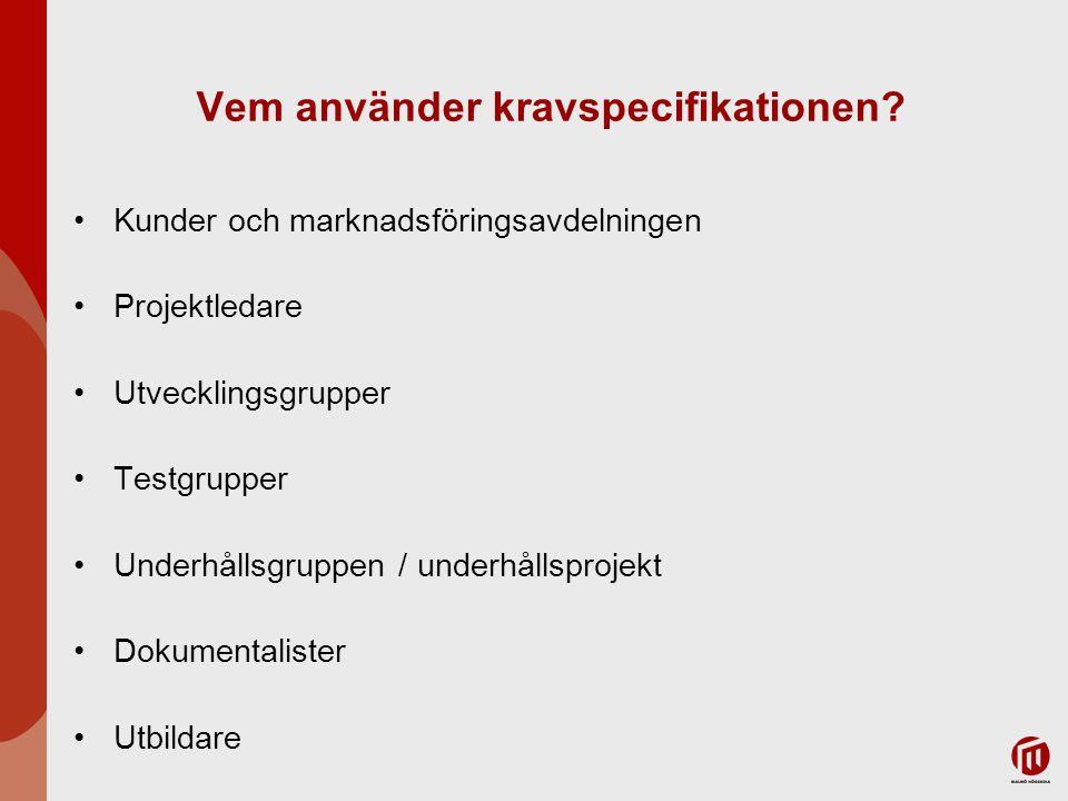 Vem använder kravspecifikationen? Kunder och marknadsföringsavdelningen Projektledare Utvecklingsgrupper Testgrupper Underhållsgruppen / underhållspro