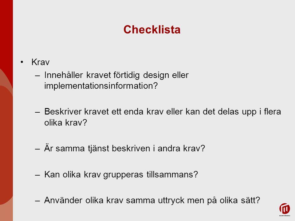 Checklista Krav –Innehåller kravet förtidig design eller implementationsinformation? –Beskriver kravet ett enda krav eller kan det delas upp i flera o