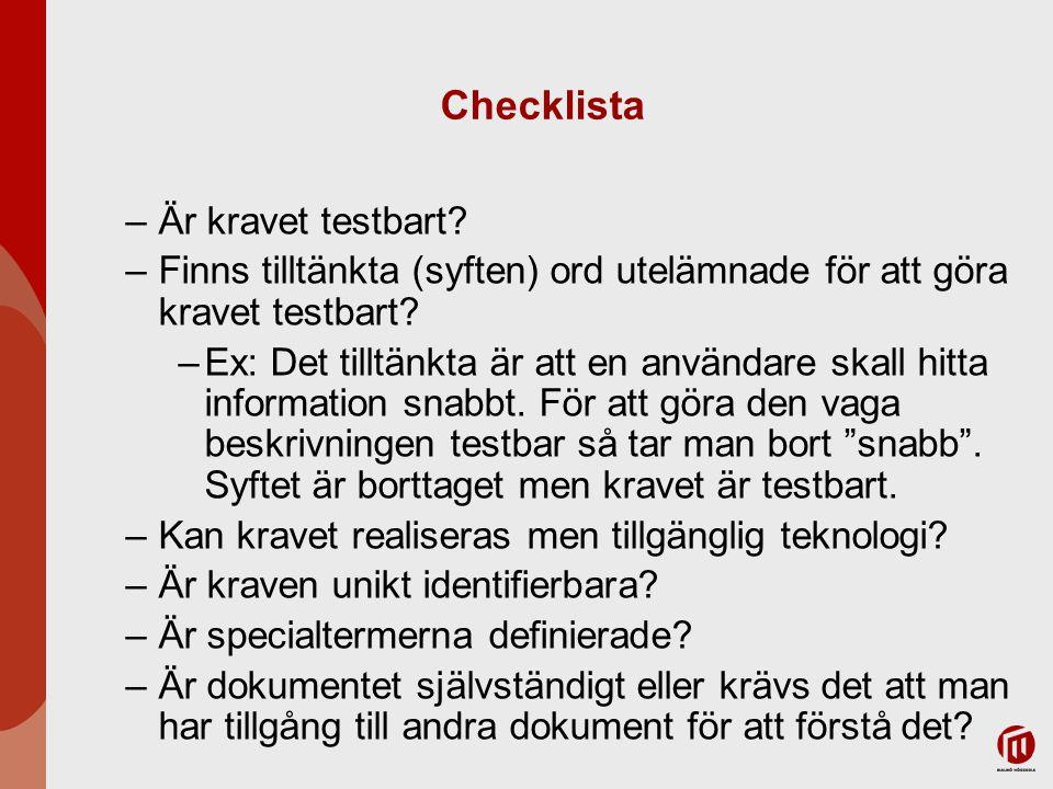 Checklista –Är kravet testbart? –Finns tilltänkta (syften) ord utelämnade för att göra kravet testbart? –Ex: Det tilltänkta är att en användare skall