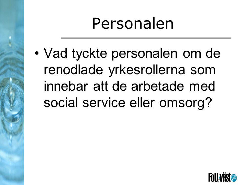 Personalen Vad tyckte personalen om de renodlade yrkesrollerna som innebar att de arbetade med social service eller omsorg?