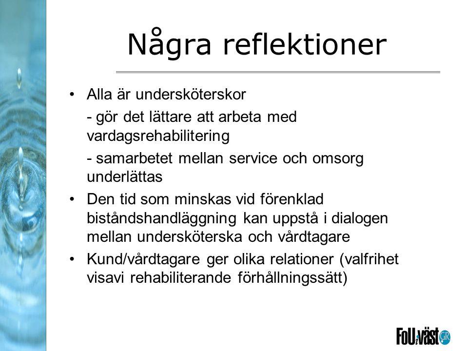 Några reflektioner Alla är undersköterskor - gör det lättare att arbeta med vardagsrehabilitering - samarbetet mellan service och omsorg underlättas Den tid som minskas vid förenklad biståndshandläggning kan uppstå i dialogen mellan undersköterska och vårdtagare Kund/vårdtagare ger olika relationer (valfrihet visavi rehabiliterande förhållningssätt)