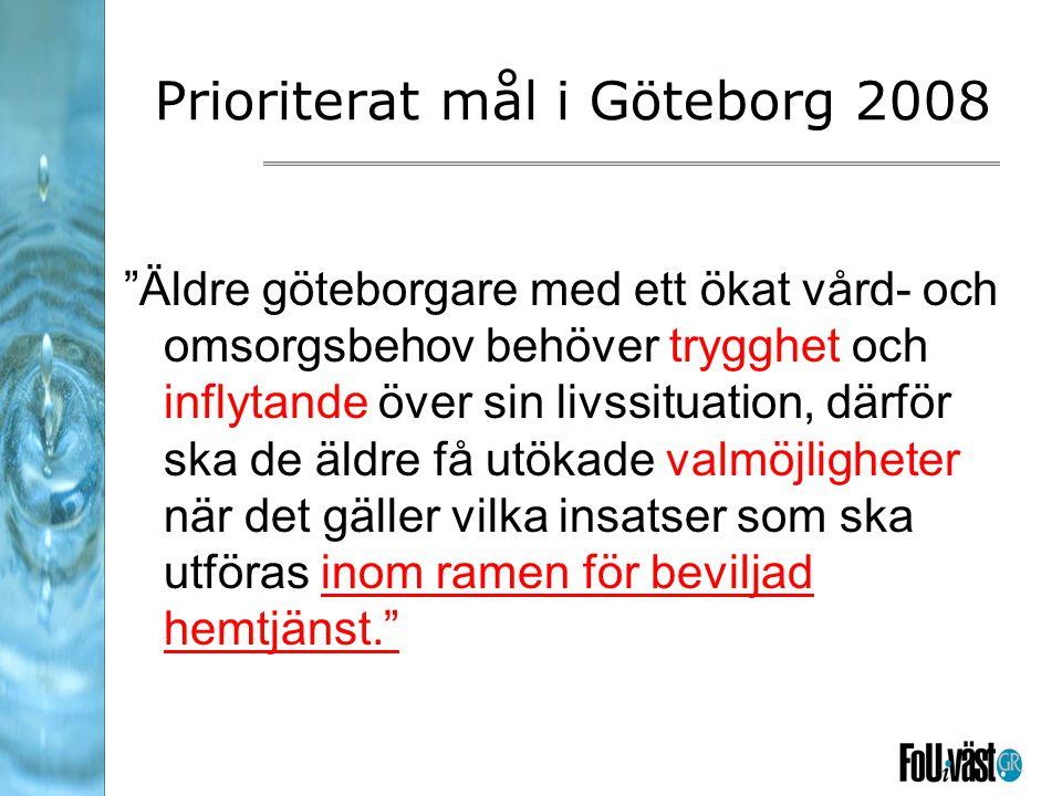 Prioriterat mål i Göteborg 2008 Äldre göteborgare med ett ökat vård- och omsorgsbehov behöver trygghet och inflytande över sin livssituation, därför ska de äldre få utökade valmöjligheter när det gäller vilka insatser som ska utföras inom ramen för beviljad hemtjänst.