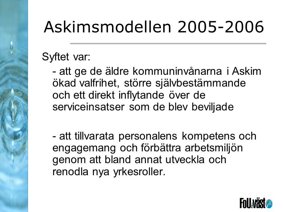 Askimsmodellen 2005-2006 Syftet var: - att ge de äldre kommuninvånarna i Askim ökad valfrihet, större självbestämmande och ett direkt inflytande över de serviceinsatser som de blev beviljade - att tillvarata personalens kompetens och engagemang och förbättra arbetsmiljön genom att bland annat utveckla och renodla nya yrkesroller.
