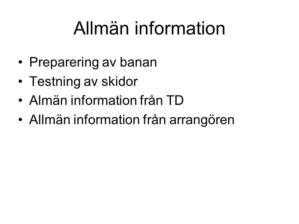 Allmän information Preparering av banan Testning av skidor Almän information från TD Allmän information från arrangören