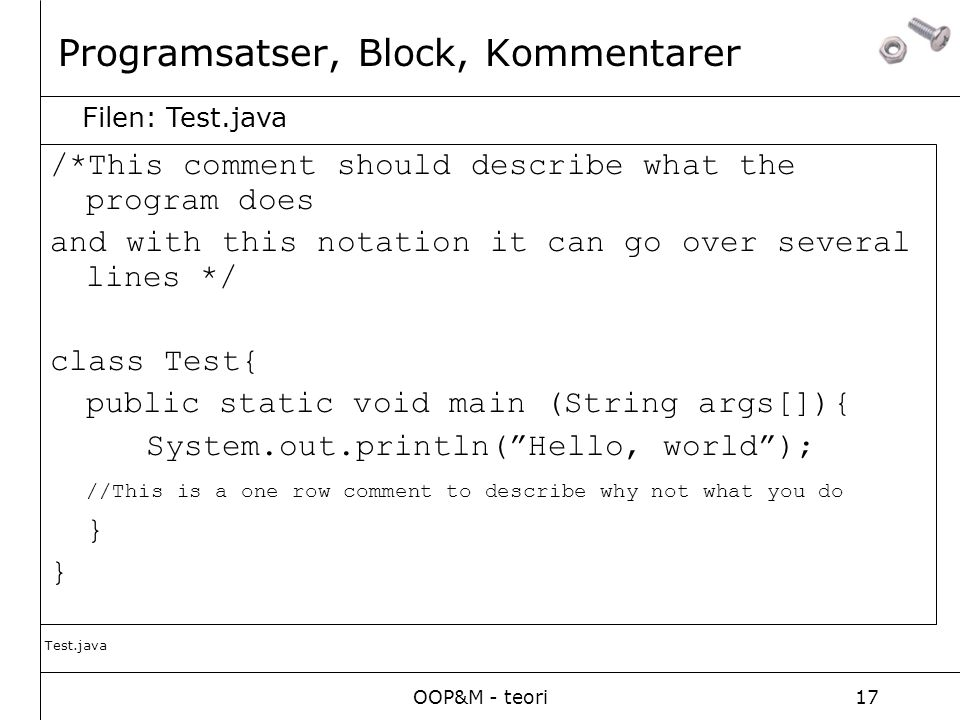 OOP&M - teori17 Programsatser, Block, Kommentarer /*This comment should describe what the program does and with this notation it can go over several l