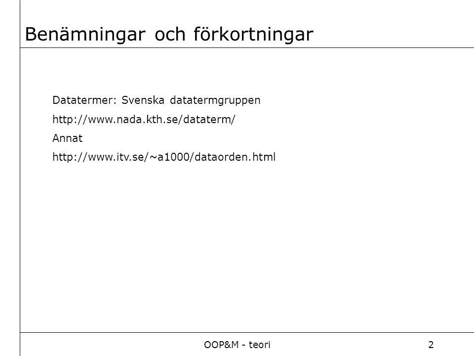 OOP&M - teori2 Benämningar och förkortningar Datatermer: Svenska datatermgruppen http://www.nada.kth.se/dataterm/ Annat http://www.itv.se/~a1000/datao
