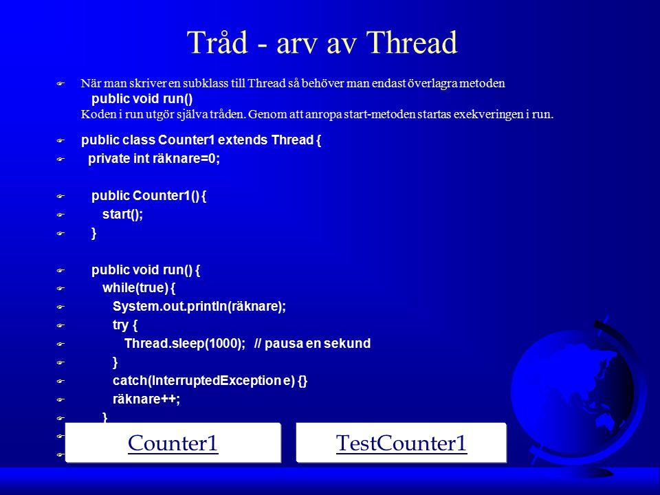 Tråd - arv av Thread  När man skriver en subklass till Thread så behöver man endast överlagra metoden public void run() Koden i run utgör själva tråden.