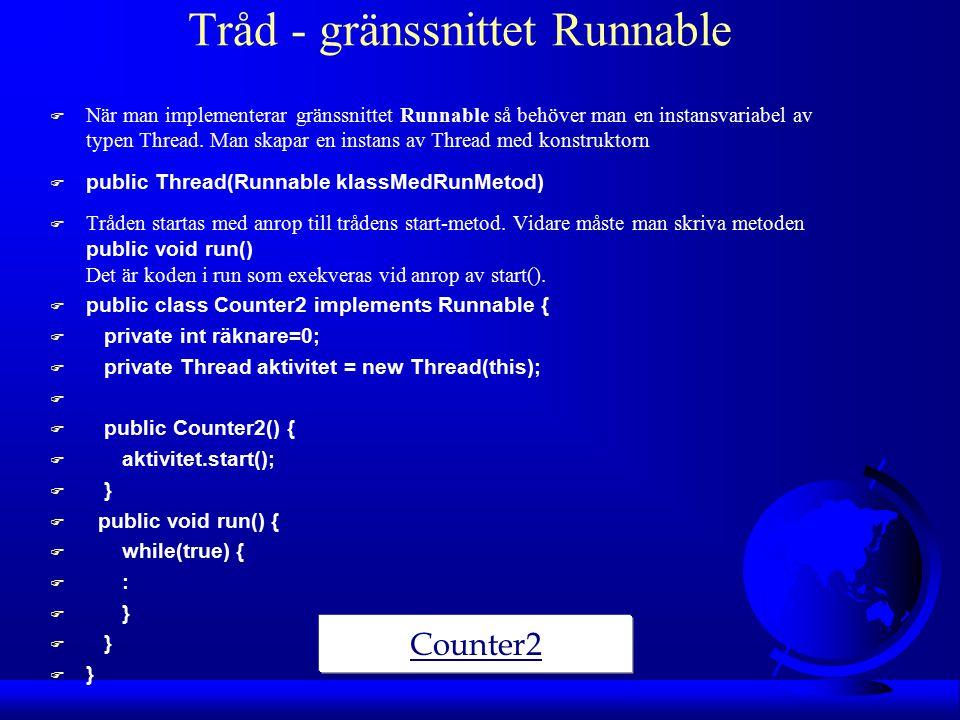 Tråd - gränssnittet Runnable F När man implementerar gränssnittet Runnable så behöver man en instansvariabel av typen Thread.