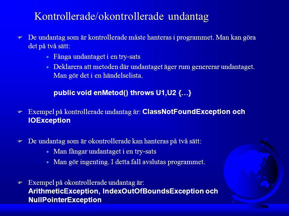 Kontrollerade/okontrollerade undantag F De undantag som är kontrollerade måste hanteras i programmet.