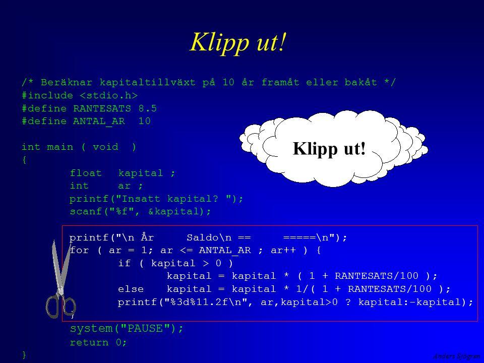 Anders Sjögren Klipp ut! /* Beräknar kapitaltillväxt på 10 år framåt eller bakåt */ #include #define RANTESATS 8.5 #define ANTAL_AR 10 int main ( void