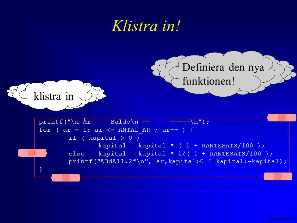 Anders Sjögren Vad är det som händer? Stack Bytes Heap tid primärminnet main() fak3 fak=3, svar=?