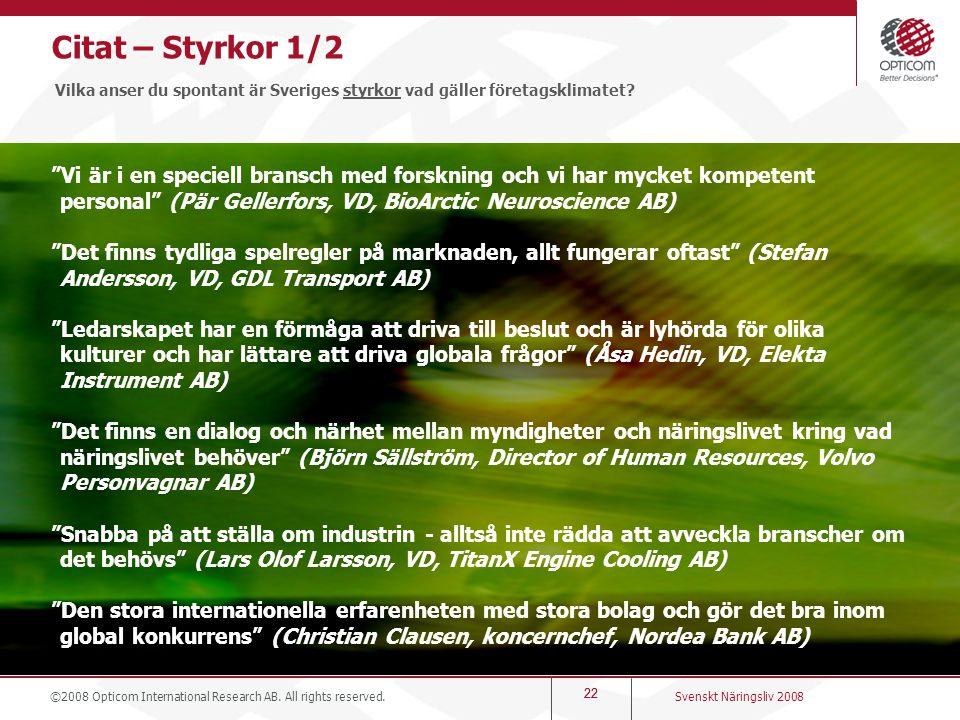 """22 Citat – Styrkor 1/2 Vilka anser du spontant är Sveriges styrkor vad gäller företagsklimatet? """"Vi är i en speciell bransch med forskning och vi har"""