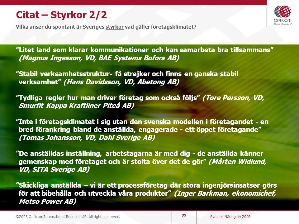 """23 Citat – Styrkor 2/2 Vilka anser du spontant är Sveriges styrkor vad gäller företagsklimatet? """"Litet land som klarar kommunikationer och kan samarbe"""