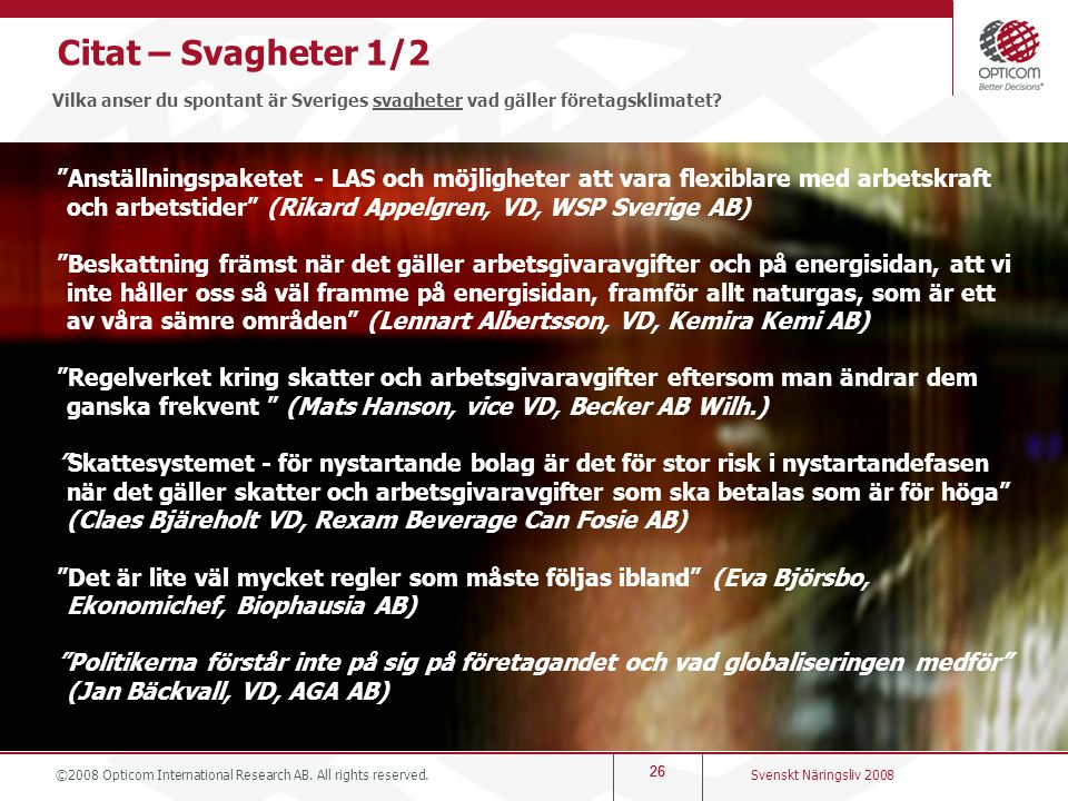 """26 Citat – Svagheter 1/2 Vilka anser du spontant är Sveriges svagheter vad gäller företagsklimatet? """"Anställningspaketet - LAS och möjligheter att var"""