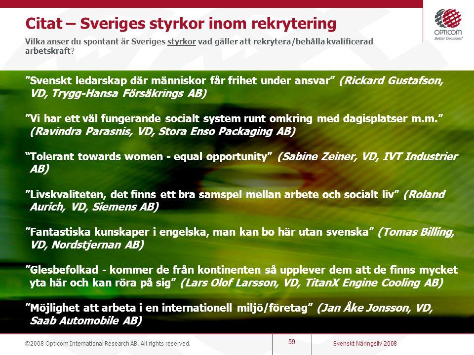 60 23 andra svar under 3% Svenskt Näringsliv 2008 ©2008 Opticom International Research AB.