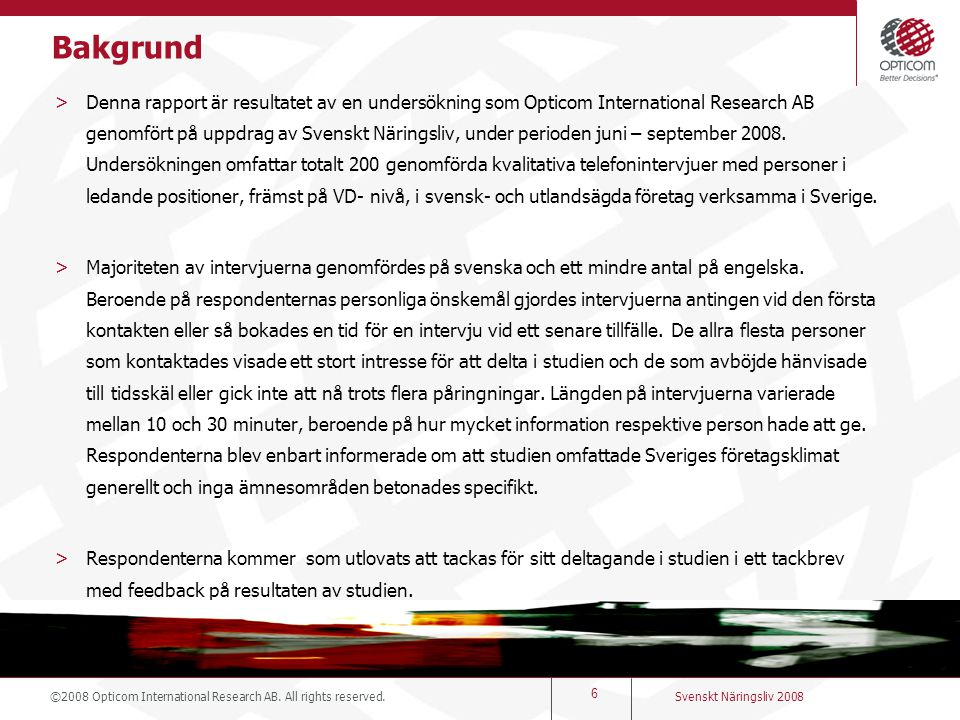 ©2008 Opticom International Research AB. All rights reserved. 6 Svenskt Näringsliv 2008 >Denna rapport är resultatet av en undersökning som Opticom In