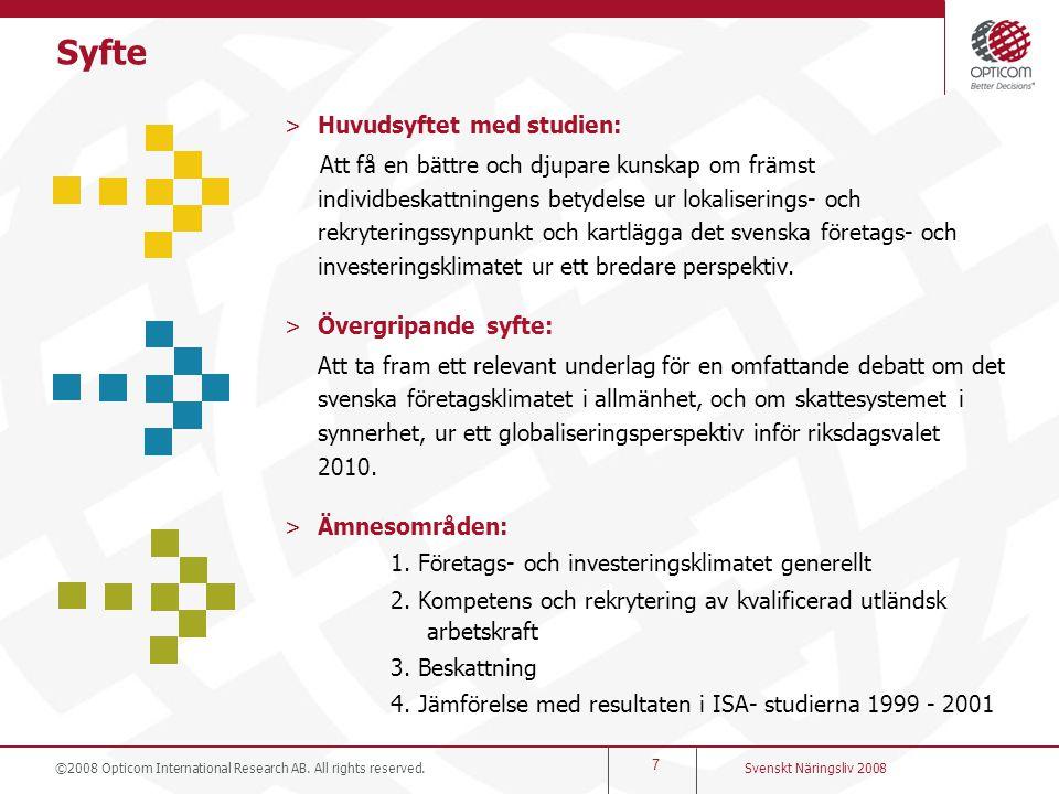 ©2008 Opticom International Research AB. All rights reserved. 7 Svenskt Näringsliv 2008 >Huvudsyftet med studien: Att få en bättre och djupare kunskap