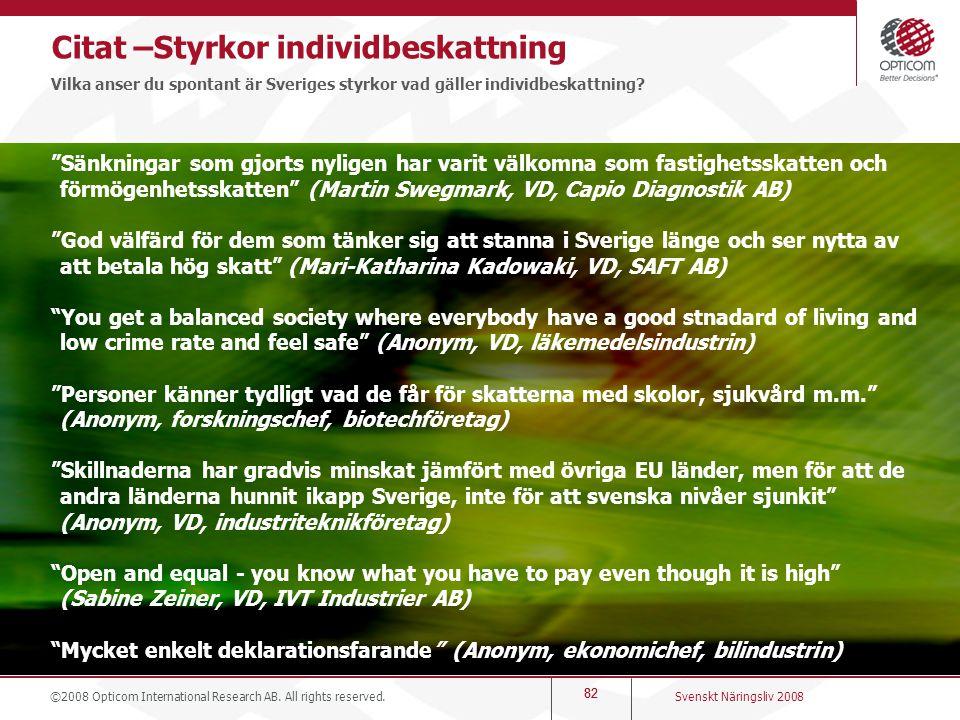 """82 Citat –Styrkor individbeskattning Vilka anser du spontant är Sveriges styrkor vad gäller individbeskattning? """"Sänkningar som gjorts nyligen har var"""