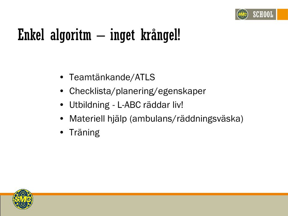 Enkel algoritm – inget krångel! Teamtänkande/ATLS Checklista/planering/egenskaper Utbildning - L-ABC räddar liv! Materiell hjälp (ambulans/räddningsvä