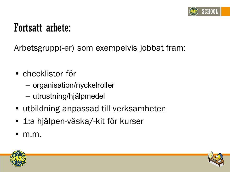 Fortsatt arbete: Arbetsgrupp(-er) som exempelvis jobbat fram: checklistor för –organisation/nyckelroller –utrustning/hjälpmedel utbildning anpassad ti