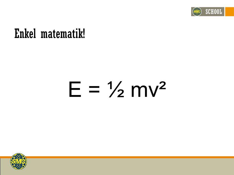 Enkel matematik! E = ½ mv²