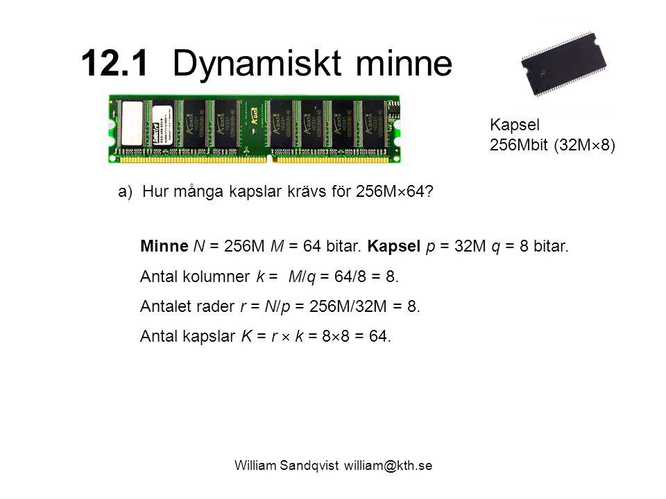 12.1 Dynamiskt minne William Sandqvist william@kth.se a) Hur många kapslar krävs för 256M  64? Kapsel 256Mbit (32M  8) Minne N = 256M M = 64 bitar.