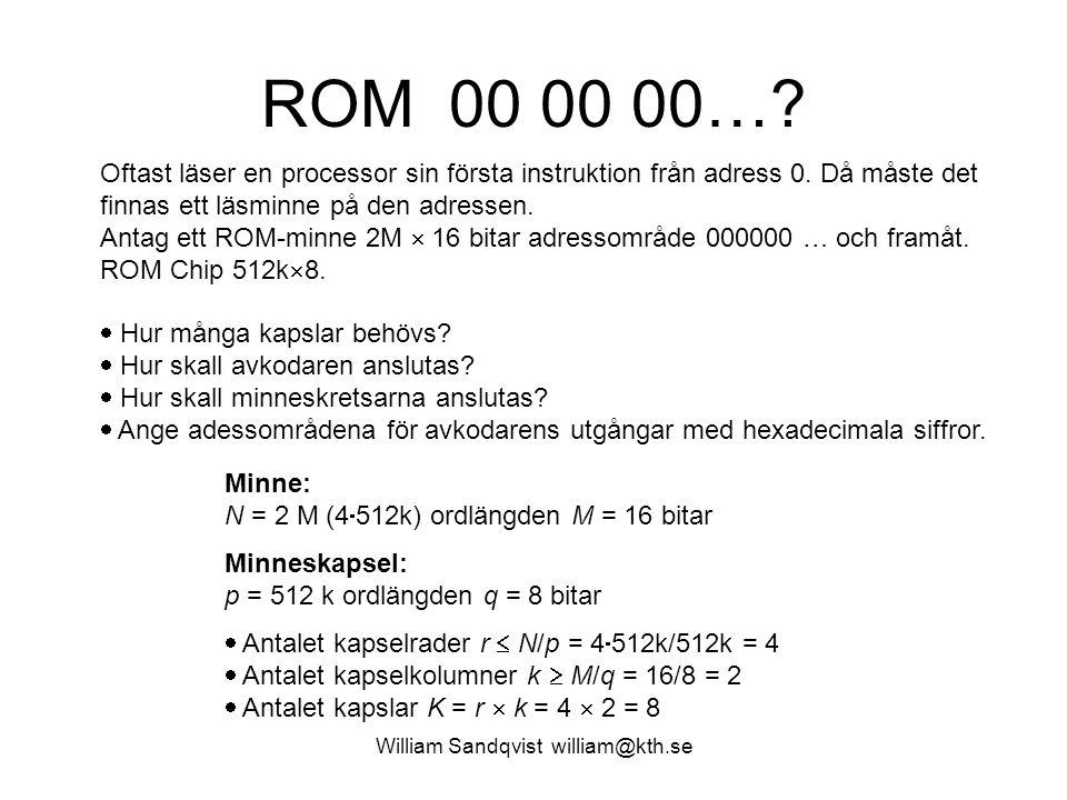 ROM 00 00 00…? William Sandqvist william@kth.se Oftast läser en processor sin första instruktion från adress 0. Då måste det finnas ett läsminne på de