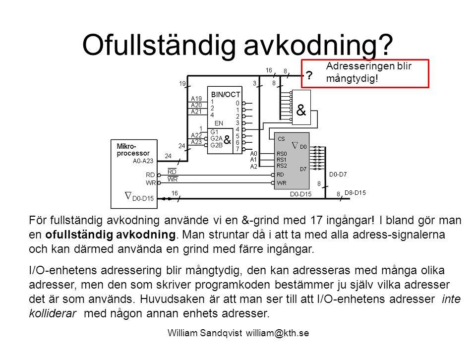 Ofullständig avkodning? William Sandqvist william@kth.se För fullständig avkodning använde vi en &-grind med 17 ingångar! I bland gör man en ofullstän