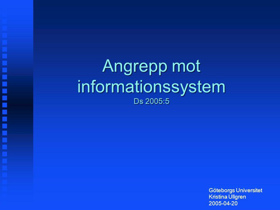 Angrepp mot informationssystem Ds 2005:5 Göteborgs Universitet Kristina Ullgren 2005-04-20