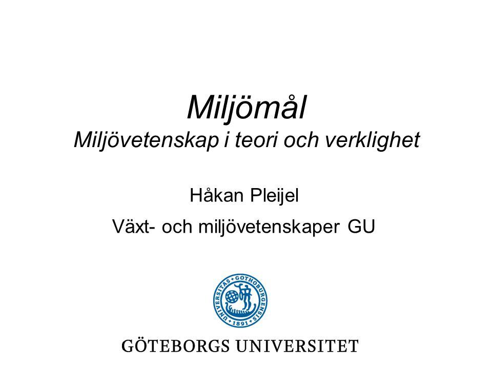 Miljömål Miljövetenskap i teori och verklighet Håkan Pleijel Växt- och miljövetenskaper GU