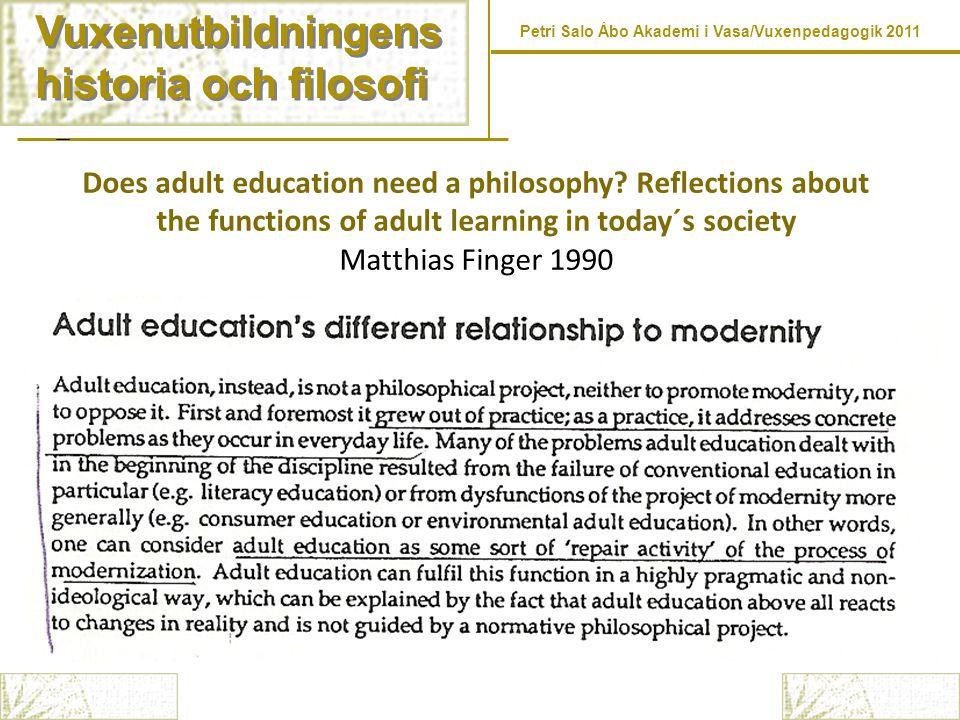 Vuxenutbildningens historia och filosofi Vuxenutbildningens historia och filosofi Does adult education need a philosophy? Reflections about the functi