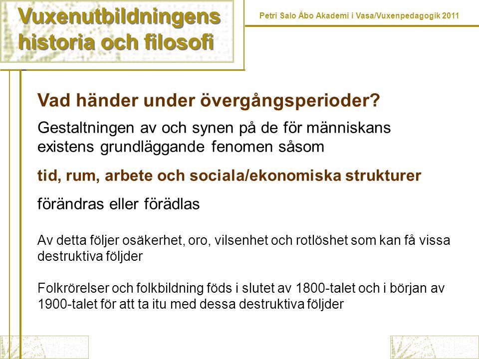 Vuxenutbildningens historia och filosofi Vuxenutbildningens historia och filosofi Petri Salo Åbo Akademi i Vasa/Vuxenpedagogik 2011 Vad händer under övergångsperioder.