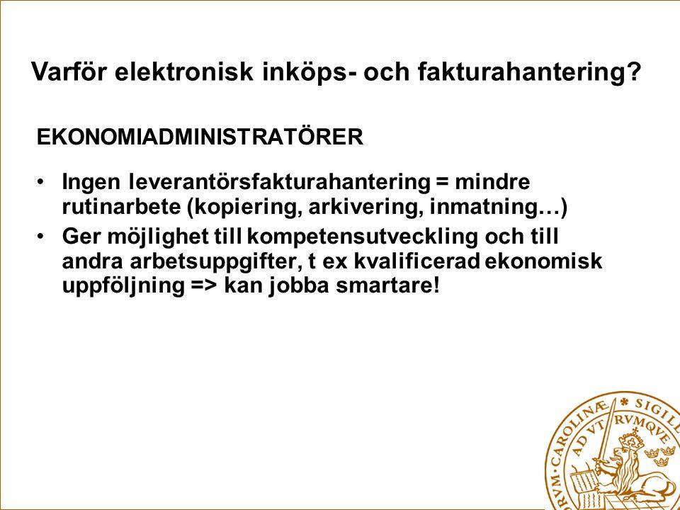 Varför elektronisk inköps- och fakturahantering? EKONOMIADMINISTRATÖRER Ingen leverantörsfakturahantering = mindre rutinarbete (kopiering, arkivering,