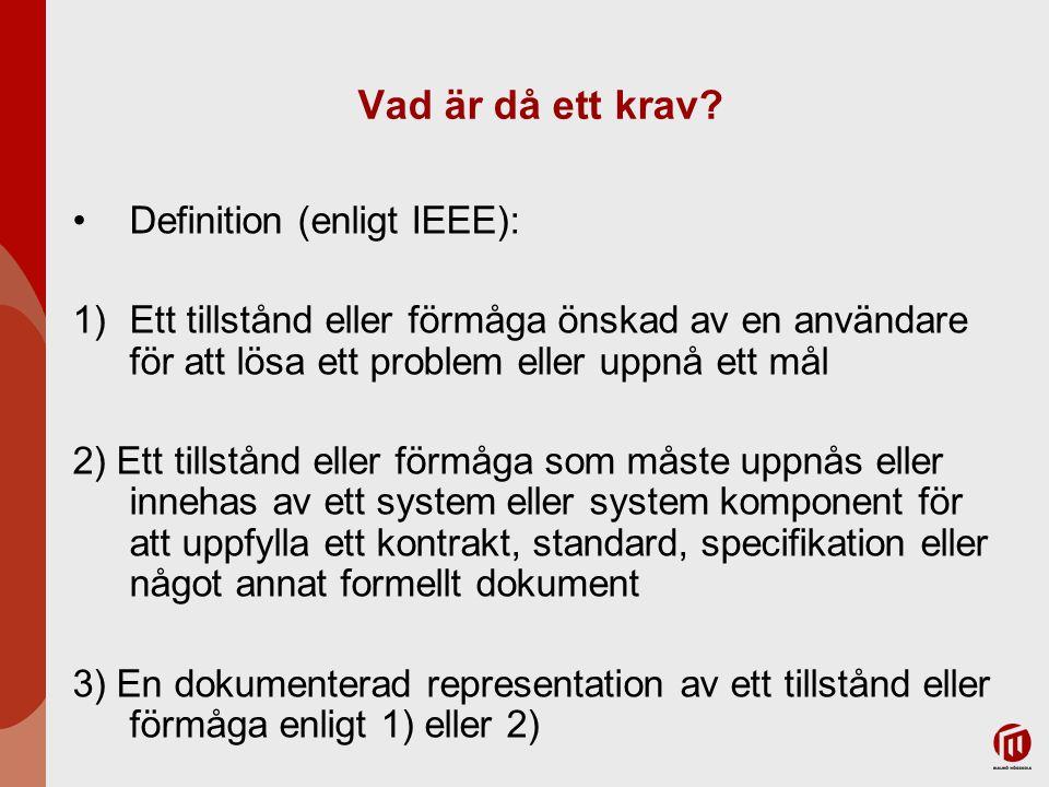 Vad är då ett krav? Definition (enligt IEEE): 1)Ett tillstånd eller förmåga önskad av en användare för att lösa ett problem eller uppnå ett mål 2) Ett