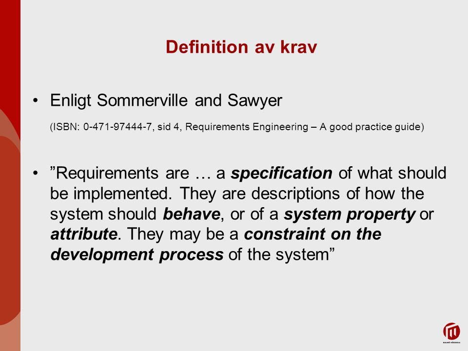 "Definition av krav Enligt Sommerville and Sawyer (ISBN: 0-471-97444-7, sid 4, Requirements Engineering – A good practice guide) ""Requirements are … a"