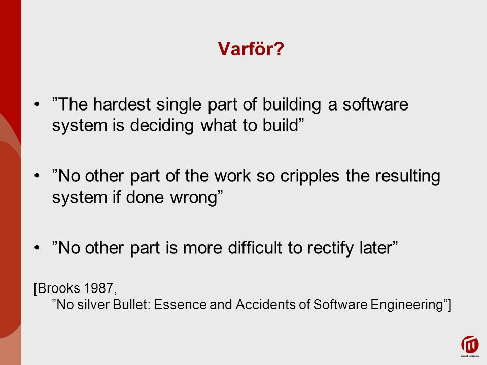 "Varför? ""The hardest single part of building a software system is deciding what to build"" ""No other part of the work so cripples the resulting system"