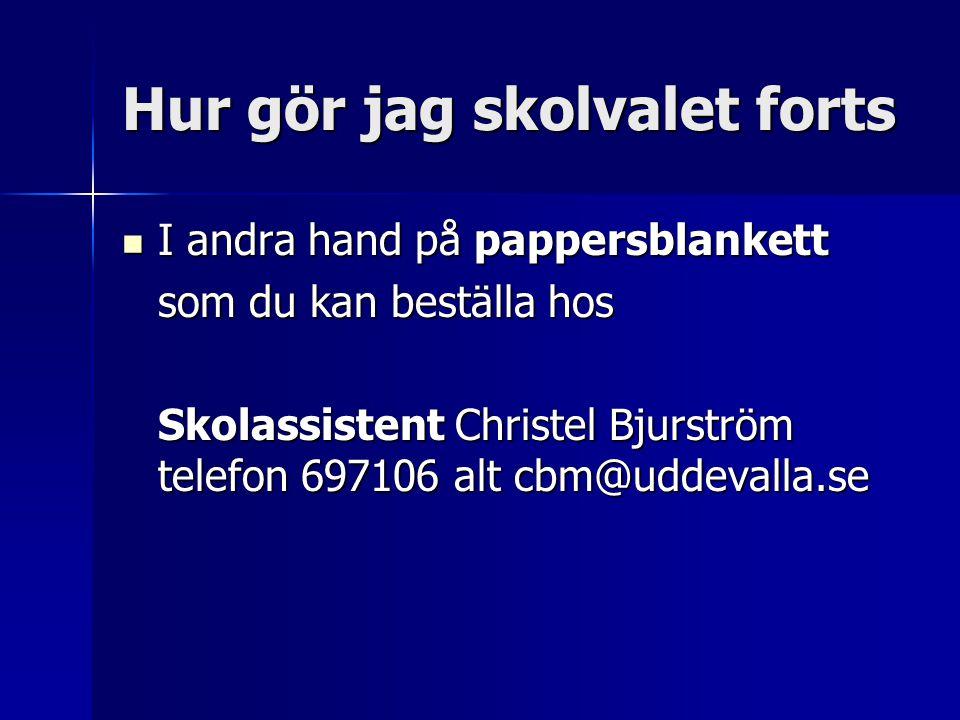 Hur gör jag skolvalet forts I andra hand på pappersblankett I andra hand på pappersblankett som du kan beställa hos Skolassistent Christel Bjurström t