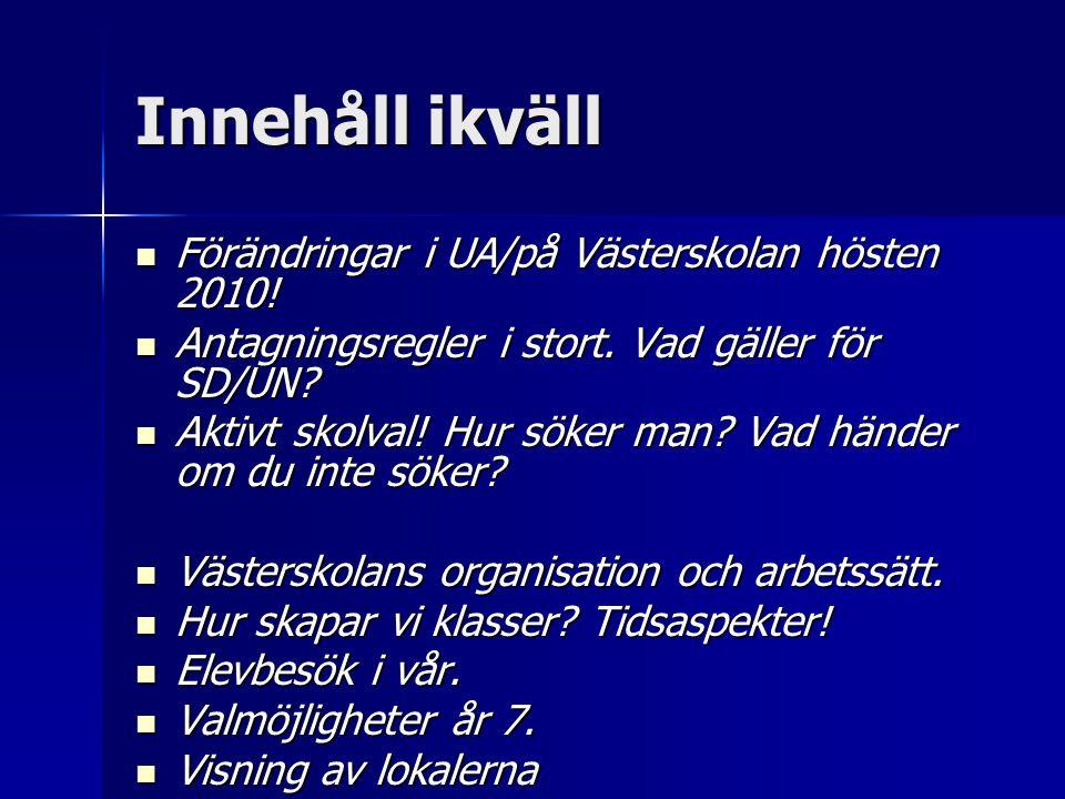 Innehåll ikväll Förändringar i UA/på Västerskolan hösten 2010! Förändringar i UA/på Västerskolan hösten 2010! Antagningsregler i stort. Vad gäller för
