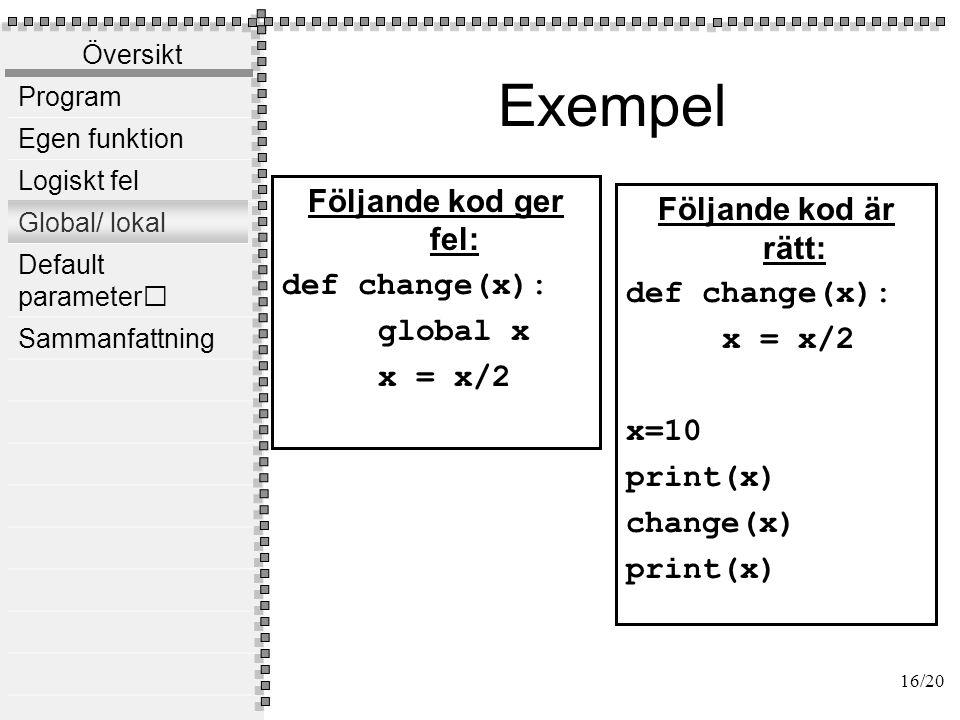 Översikt Program Egen funktion Logiskt fel Global/ lokal Default parameter Sammanfattning Default-parametrar Vid definition av en funktion kan man ge formella parametrar ett default-värde.
