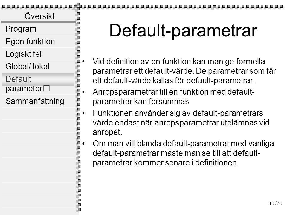 Översikt Program Egen funktion Logiskt fel Global/ lokal Default parameter Sammanfattning Vilket av följande är fel.