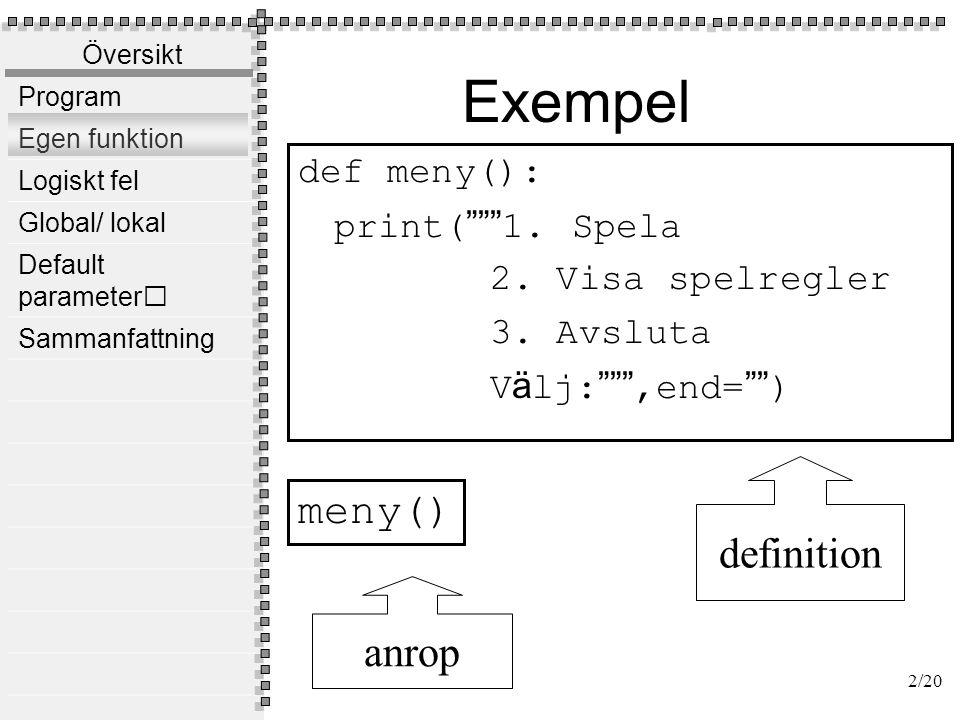 Översikt Program Egen funktion Logiskt fel Global/ lokal Default parameter Sammanfattning Syntax för funktion def funktionensnamn( ): Kod som ska exekveras när funktionen anropas Indragning är viktigt.