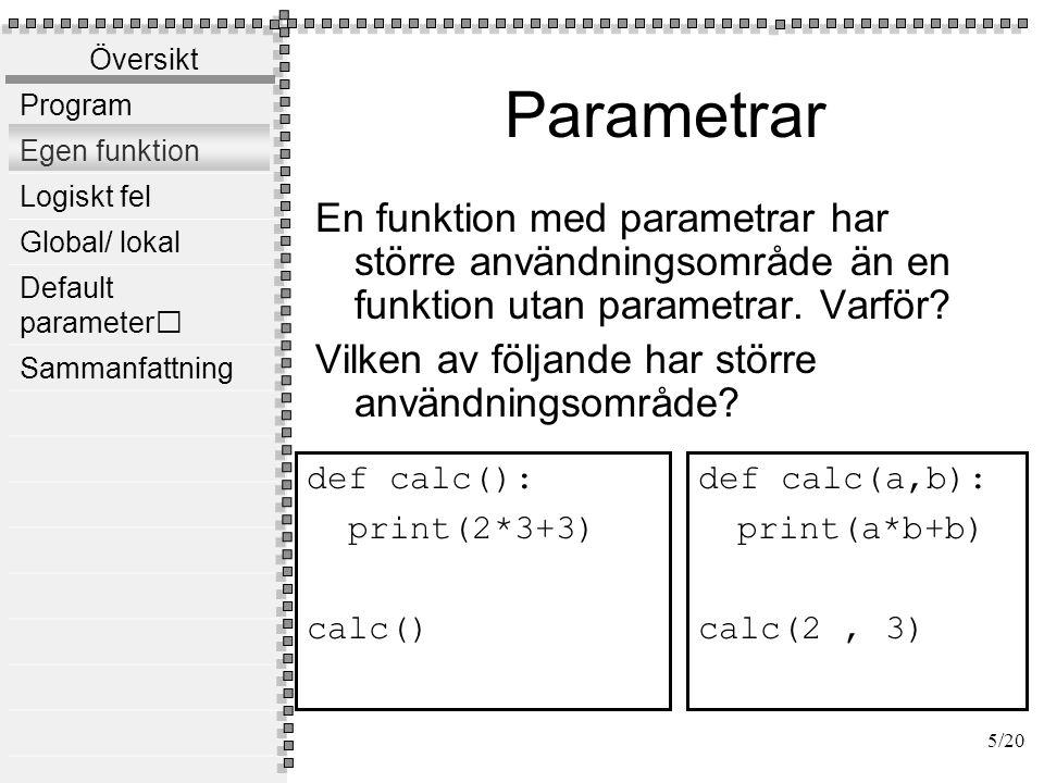 Översikt Program Egen funktion Logiskt fel Global/ lokal Default parameter Sammanfattning return En funktion med parametrar som returnerar ett värde har ännu större användningsområde.