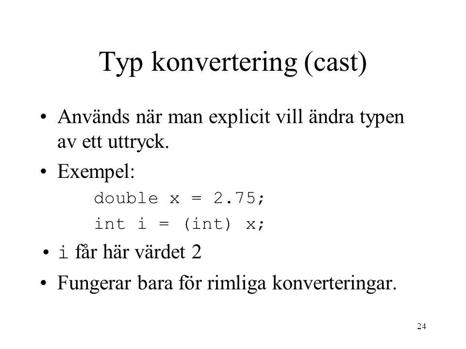 24 Typ konvertering (cast) Används när man explicit vill ändra typen av ett uttryck.