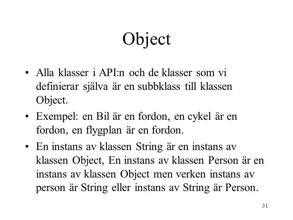 31 Object Alla klasser i API:n och de klasser som vi definierar själva är en subbklass till klassen Object.