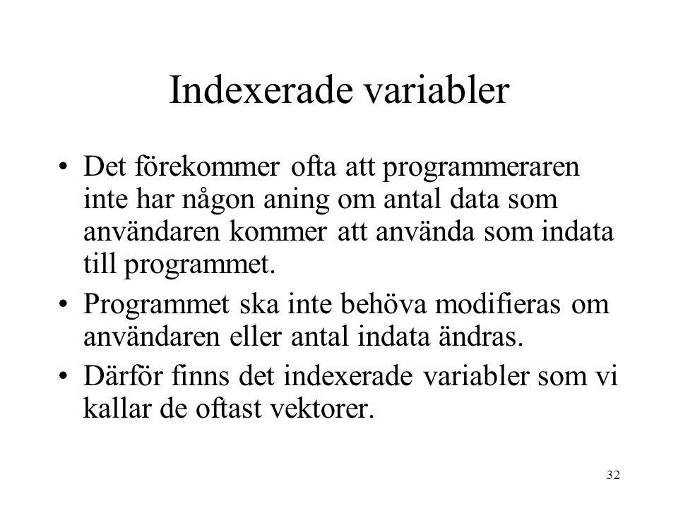 32 Indexerade variabler Det förekommer ofta att programmeraren inte har någon aning om antal data som användaren kommer att använda som indata till programmet.